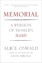 Memorial: A Version of Homer's Iliad ebook by Alice Oswald,Eavan Boland