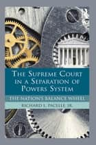 The Supreme Court in a Separation of Powers System ebook by Richard Pacelle