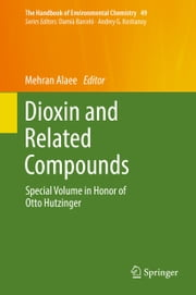 Dioxin and Related Compounds - Special Volume in Honor of Otto Hutzinger ebook by Mehran Alaee
