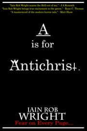 A is for Antichrist ebook by Iain Rob Wright
