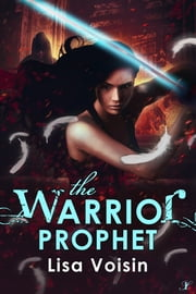 The Warrior Prophet - Book Three in the Watcher Saga ebook by Lisa Voisin