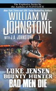 Luke Jensen, Bounty Hunter Bad Men Die ebook by William W. Johnstone,J.A. Johnstone