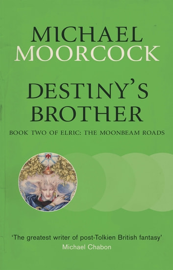 Destiny's Brother - Book Two of Elric: The Moonbeam Roads ebook by Michael Moorcock