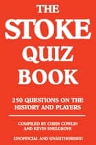 The Stoke Quiz Book ebook by Chris Cowlin