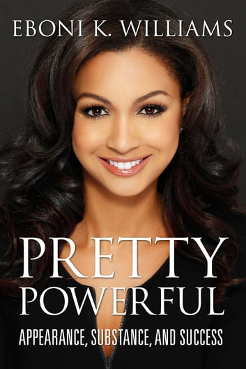 Pretty Powerful - Appearance, Substance, and Success ebook by Eboni K. Williams