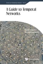 A Guide to Temporal Networks ebook by Naoki Masuda, Renaud Lambiotte