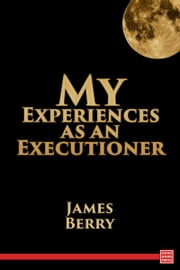 My Experiences as an Executioner ebook by James Berry