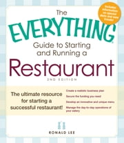 The Everything Guide to Starting and Running a Restaurant: The ultimate resource for starting a successful restaurant! ebook by Ronald Lee