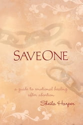 Saveone - A Guide to Emotional Healing After Abortion ebook by Sheila Harper