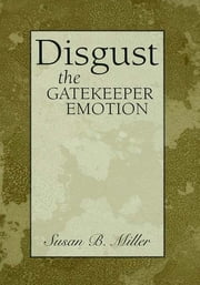 Disgust - The Gatekeeper Emotion ebook by Susan Miller
