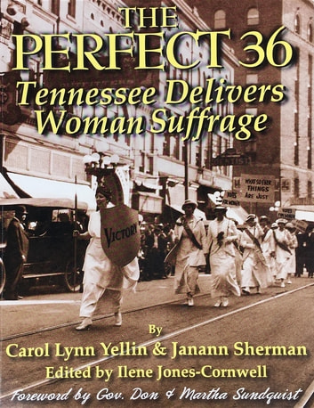 The Perfect 36 - Tennessee Delivers Woman Suffrage ebook by Carol Lynn Yellin,Janann Sherman