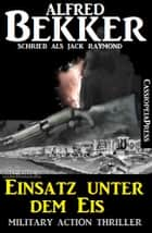 Einsatz unter dem Eis: Military Action Thriller eBook by Alfred Bekker