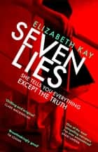 Seven Lies - The most addictive, page-turning thriller of 2020 ebook by Elizabeth Kay