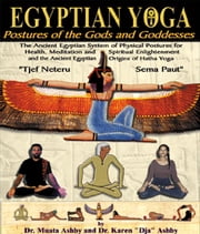 Egyptian Yoga: Postures of the Gods and Goddesses ebook by Ashby, Muata