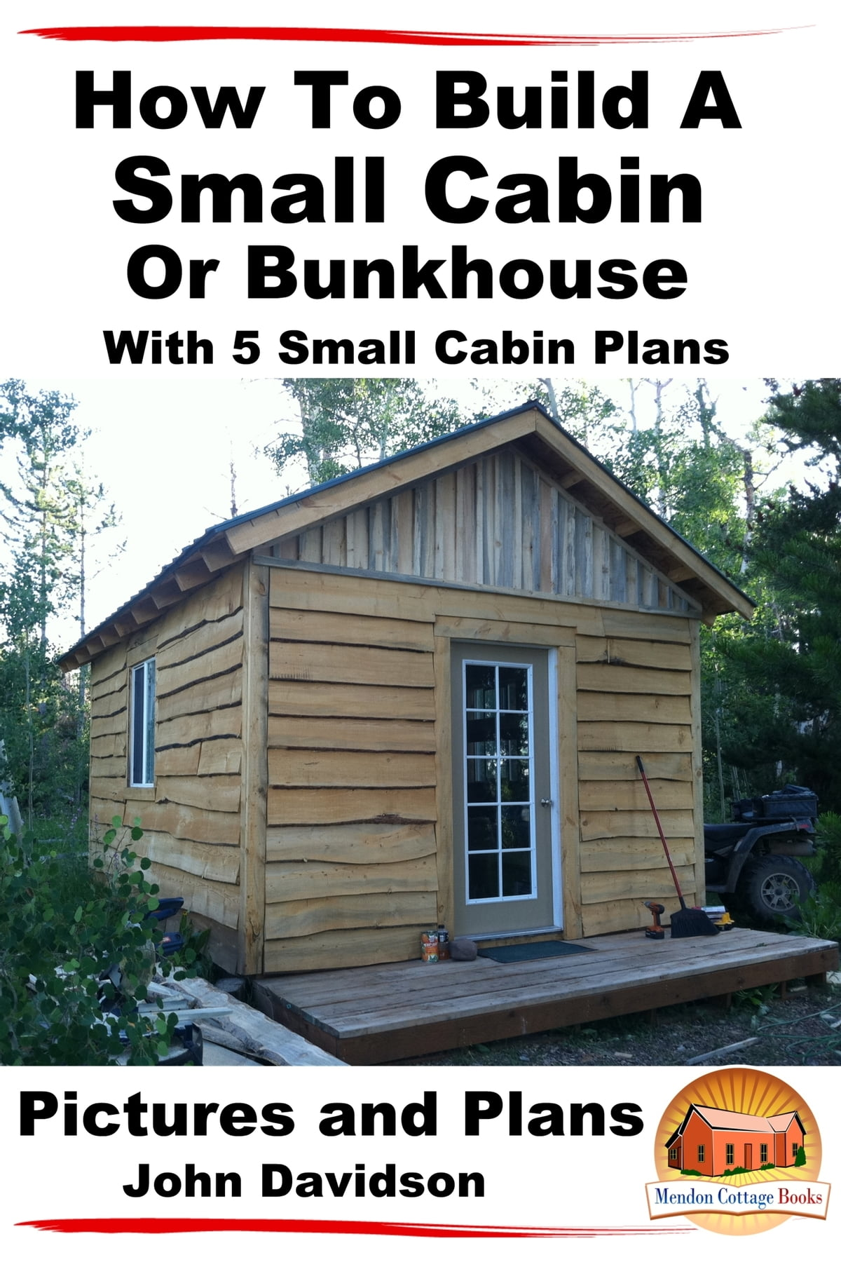 How To Build A Small Cabin Or Bunkhouse With 5 Small Cabin Plans ...