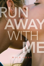 Run Away with Me ebook by Mila Gray