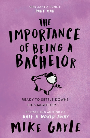 The Importance of Being a Bachelor ebook by Mike Gayle