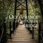 Occurrence At Owl Creek Bridge, An audiobook by Ambrose Bierce
