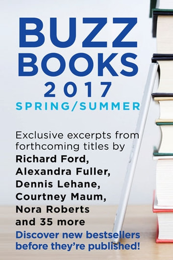 Buzz Books 2017: Spring/Summer - Exclusive Excerpts from 40 Top New Titles ebook by Publishers Lunch