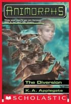 The Diversion (Animorphs #49) ebook by K. A. Applegate