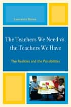 The Teachers We Need vs. the Teachers We Have ebook by Lawrence Baines