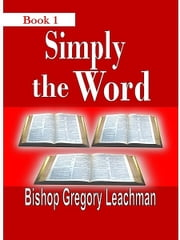 Simply the Word ebook by Bishop Gregory Leachman