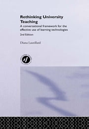Rethinking University Teaching - A Conversational Framework for the Effective Use of Learning Technologies ebook by Diana Laurillard