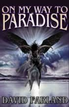 On My Way to Paradise ebook by David Farland