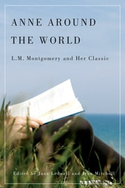 Anne around the World - L.M. Montgomery and Her Classic ebook by Jane Ledwell,Jean Mitchell