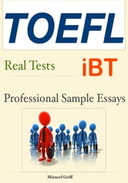 TOEFL Professional Sample Essays – Real Tests ebook by Miracel Griff