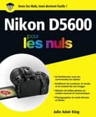 Nikon D5600 pour les Nuls grand format ebook by Julie ADAIR KING