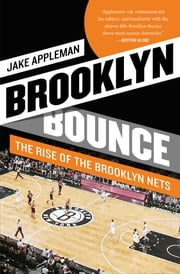 Brooklyn Bounce - The Highs and Lows of Nets Basketball's Historic First Season in the Borough ebook by Jake Appleman