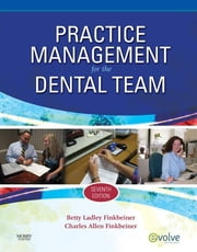 Practice Management for the Dental Team ebook by Betty Ladley Finkbeiner,Charles Allan Finkbeiner