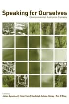 Speaking for Ourselves - Environmental Justice in Canada eBook by Julian Agyeman, Peter Cole, Randolph Haluza-DeLay,...