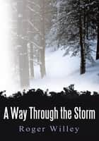 A Way Through the Storm ebook by Roger Willey