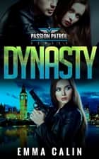 Dynasty - Passion Patrol, #3 ebook by Emma Calin
