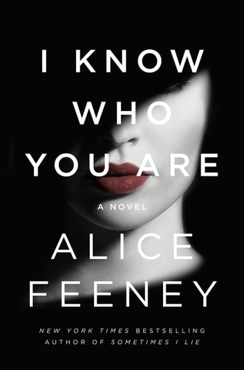 I Know Who You Are - A Novel ebooks by Alice Feeney