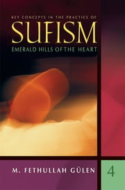 Emerald Hills of the Heart - Key Concepts in the Practice of Sufism ebook by M. Fethullah Gülen