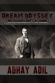 Dream Odyssey (With Lovecraft As Guide) ebook by Abhay Adil