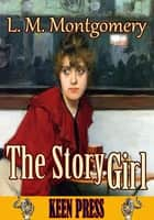 The Story Girl - (By Anne of Green Gables's author) ebook by L. M. Montgomery