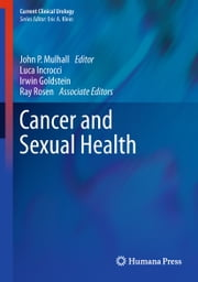 Cancer and Sexual Health ebook by John P. Mulhall,Luca Incrocci,Irwin Goldstein,Ray Rosen