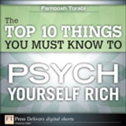 The Top 10 Things You Must Know to Psych Yourself Rich ebook by Farnoosh Torabi