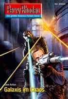 "Perry Rhodan 2683: Galaxis im Chaos - Perry Rhodan-Zyklus ""Neuroversum"" ebook by Uwe Anton"