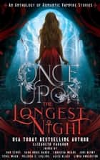 Once Upon the Longest Night - A Collection of Romantic Vampire Stories ebook by Charissa Weaks, Elizabeth Vaughan, Dan Stout,...