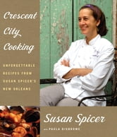 Crescent City Cooking - Unforgettable Recipes from Susan Spicer's New Orleans ebook by Susan Spicer,Paula Disbrowe