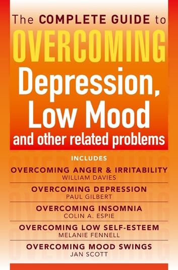 The Complete Guide to Overcoming depression, low mood and other related problems (ebook bundle) ebook by Colin Espie,Prof Jan Scott MD, FRCPsych,Dr Melanie Fennell,Prof Paul Gilbert,Dr William Davies