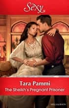 The Sheikh's Pregnant Prisoner ebook by Tara Pammi