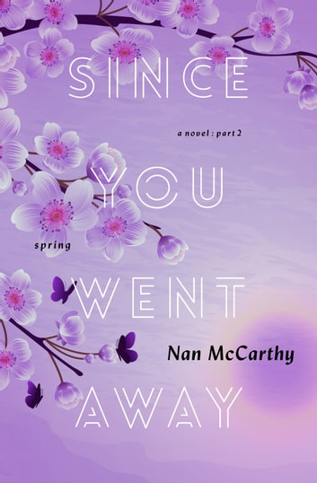 Since You Went Away - Part Two: Spring ebook by Nan McCarthy