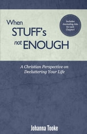 When Stuff's Not Enough - A Christian Perspective on Decluttering Your Life ebook by Johanna F. Tooke