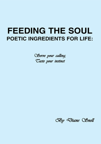 Feeding the Soul: Poetic Ingredients for Life ebook by Diane Snell